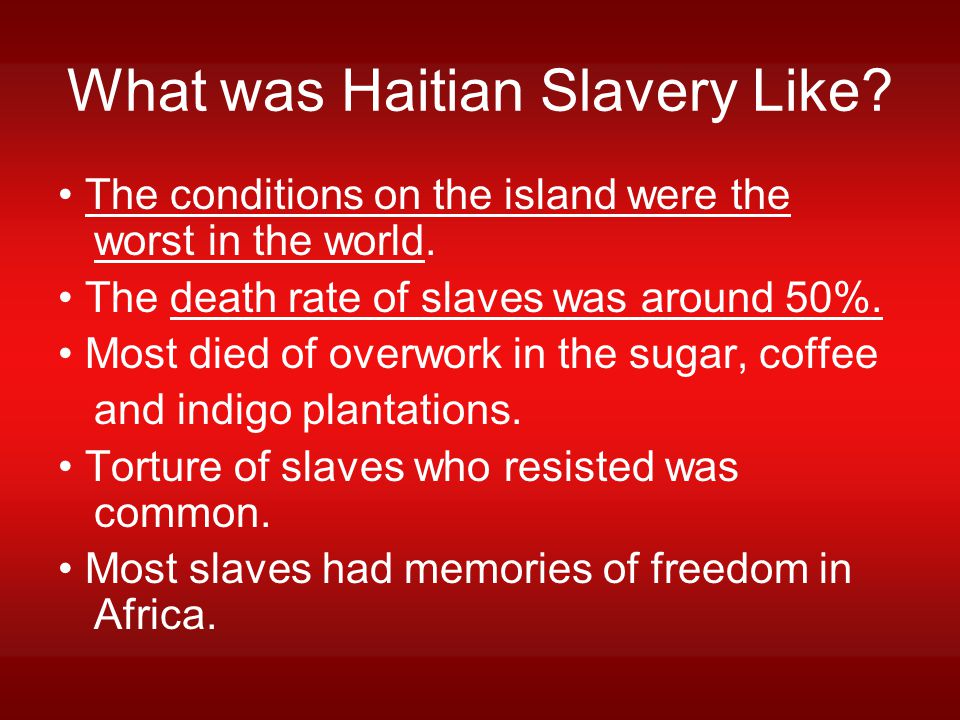 What was Haitian Slavery Like.The conditions on the island were the worst in the world.