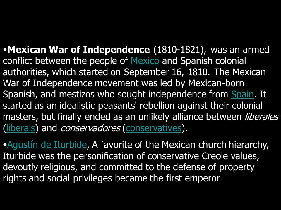 Mexican War of Independence Mexican War of Independence (1810-1821), was an armed conflict between the people of Mexico and Spanish colonial authoriti