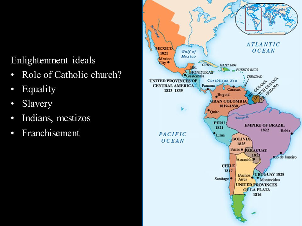 Enlightenment ideals Role of Catholic church? Equality Slavery Indians, mestizos Franchisement