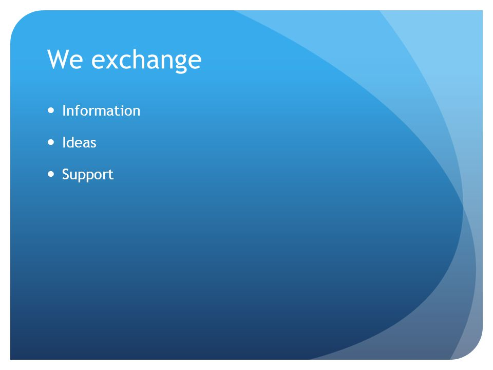 We exchange Information Ideas Support