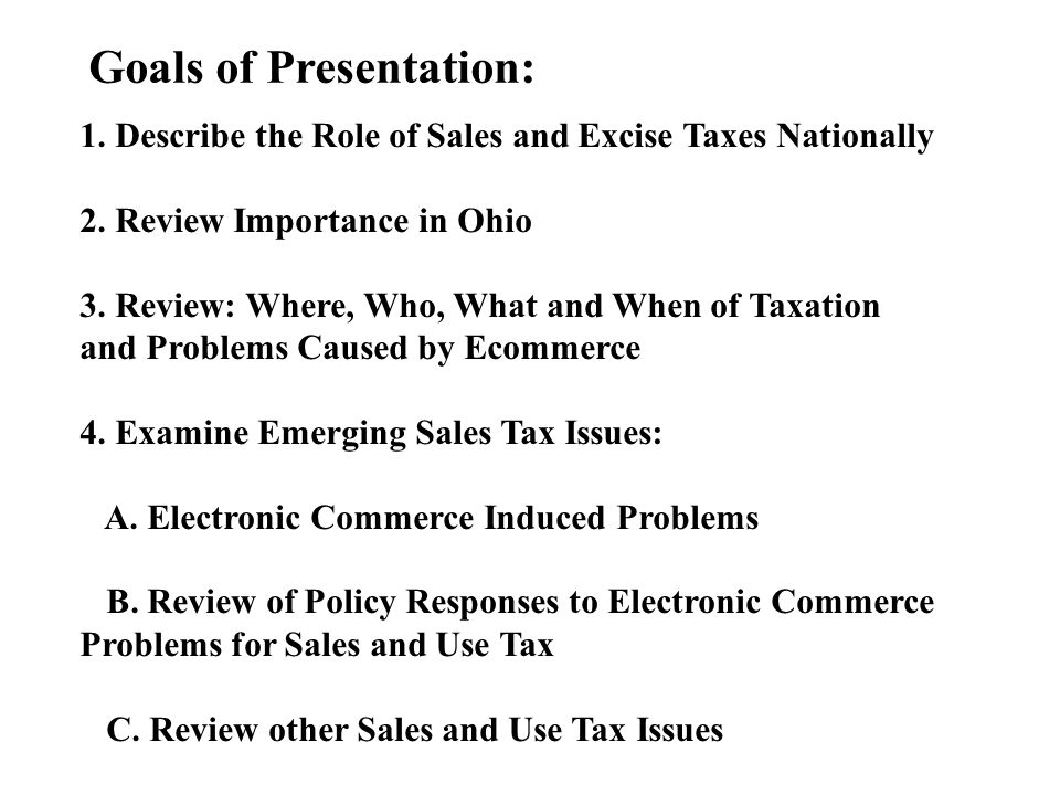 Goals of Presentation: 1. Describe the Role of Sales and Excise Taxes Nationally 2.