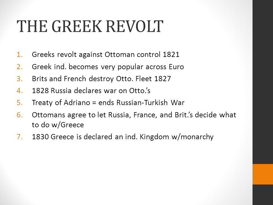THE GREEK REVOLT 1.Greeks revolt against Ottoman control 1821 2.Greek ind.