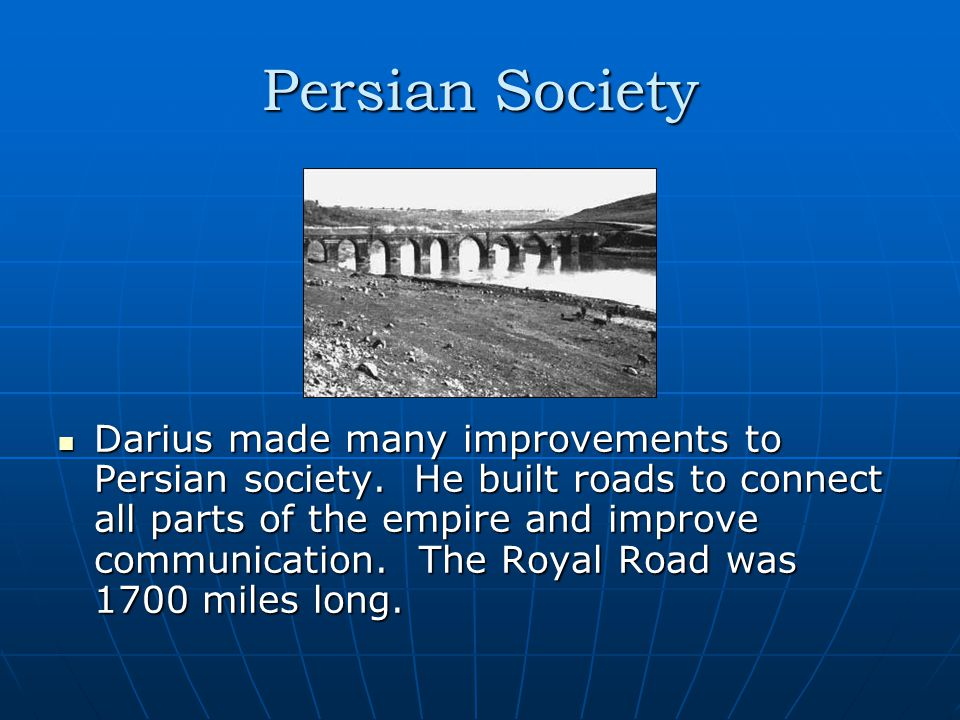 Persian Society Darius made many improvements to Persian society.