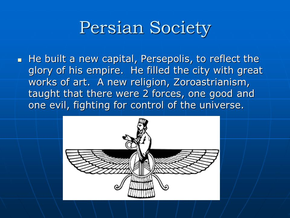 Persian Society He built a new capital, Persepolis, to reflect the glory of his empire.