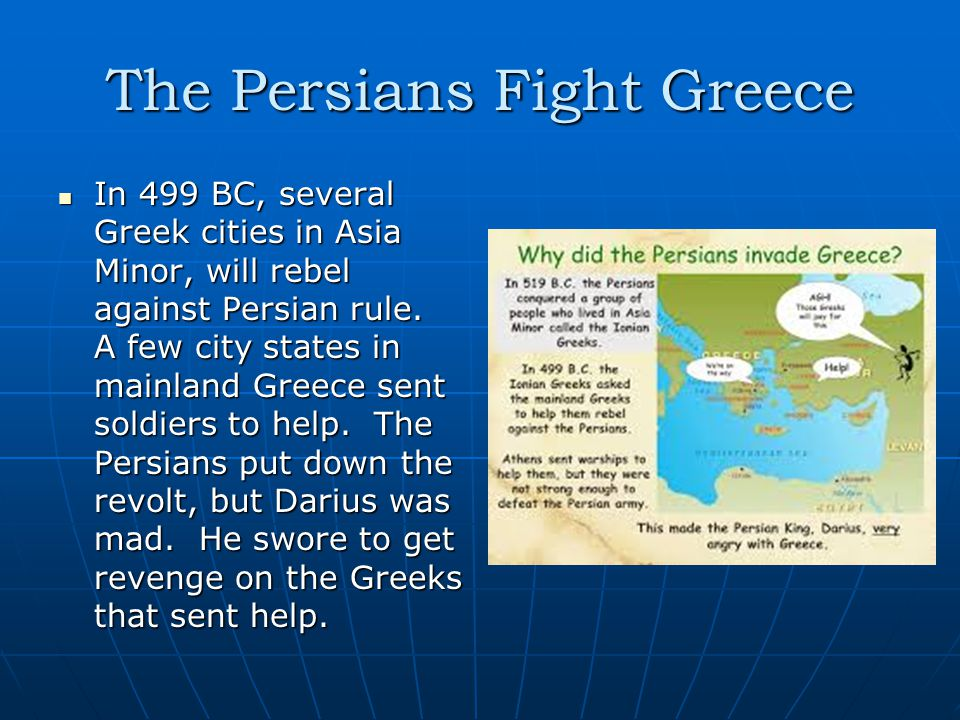 The Persians Fight Greece In 499 BC, several Greek cities in Asia Minor, will rebel against Persian rule.