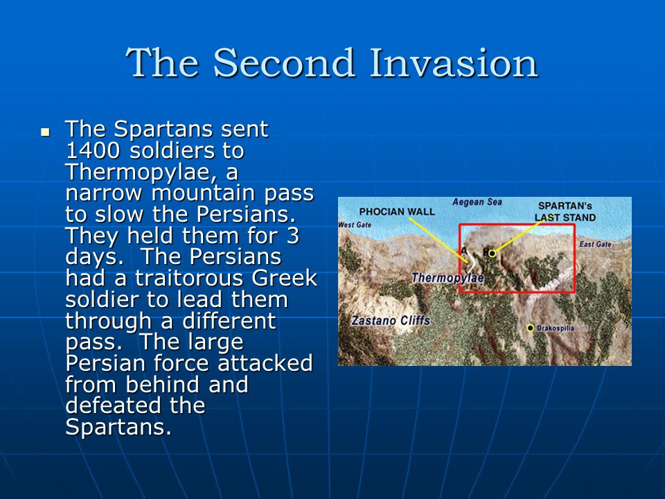 The Second Invasion The Spartans sent 1400 soldiers to Thermopylae, a narrow mountain pass to slow the Persians.