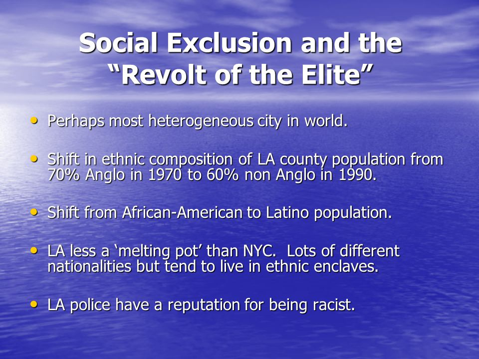 Social Exclusion and the Revolt of the Elite Perhaps most heterogeneous city in world.