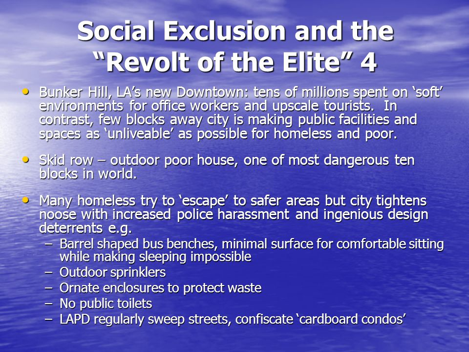 Social Exclusion and the Revolt of the Elite 4 Bunker Hill, LA's new Downtown: tens of millions spent on 'soft' environments for office workers and upscale tourists.