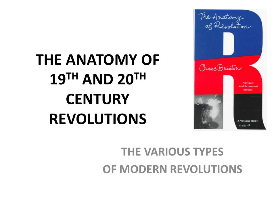 THE ANATOMY OF 19 TH AND 20 TH CENTURY REVOLUTIONS THE VARIOUS TYPES OF MODERN REVOLUTIONS
