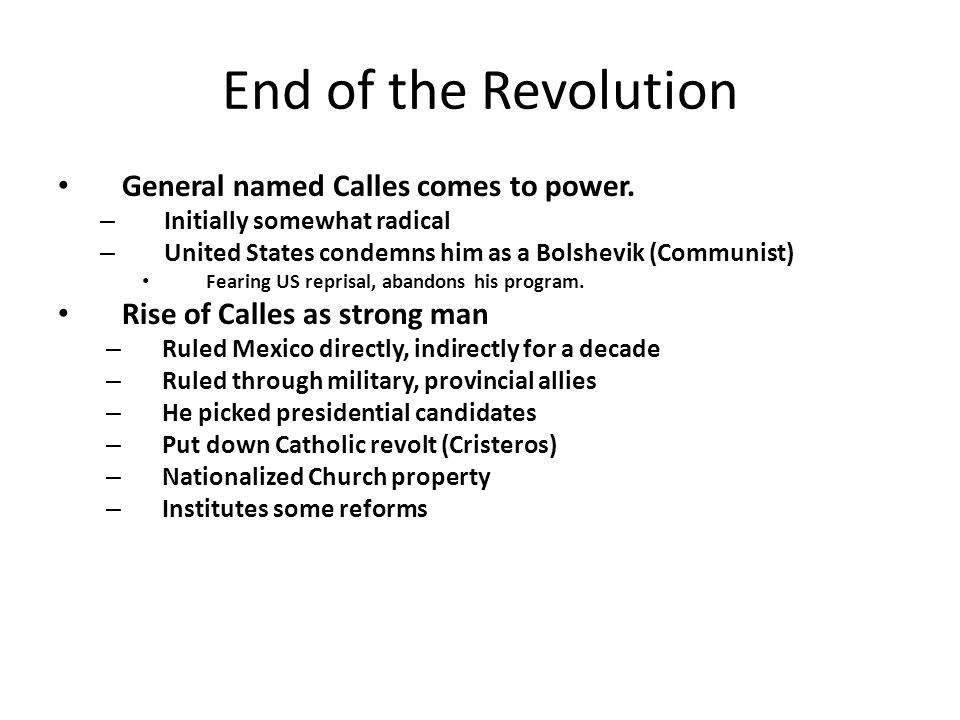 End of the Revolution General named Calles comes to power.
