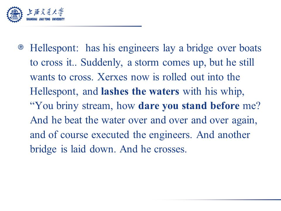 Hellespont: has his engineers lay a bridge over boats to cross it..