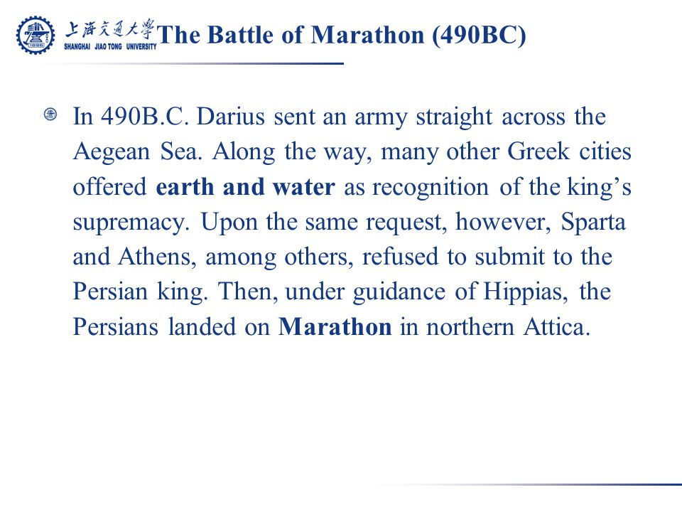 The Battle of Marathon (490BC) In 490B.C. Darius sent an army straight across the Aegean Sea.