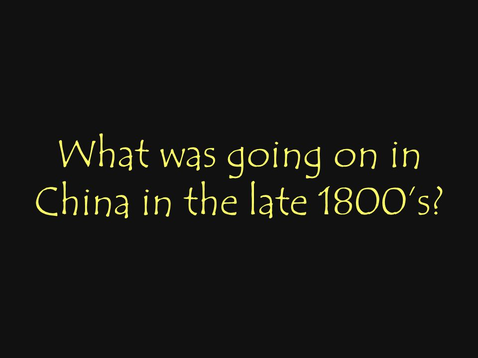 What was going on in China in the late 1800's