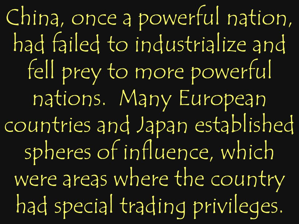 China, once a powerful nation, had failed to industrialize and fell prey to more powerful nations. Many European countries and Japan established spher