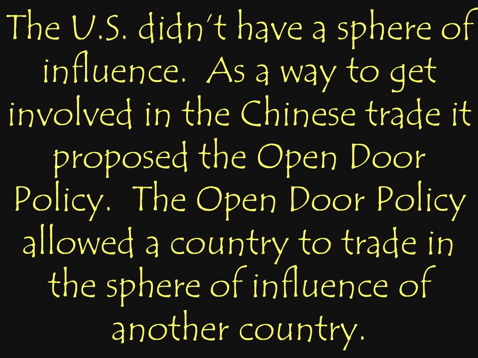 The U.S. didn't have a sphere of influence. As a way to get involved in the Chinese trade it proposed the Open Door Policy. The Open Door Policy allow