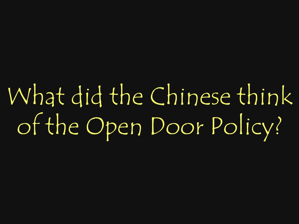 What did the Chinese think of the Open Door Policy