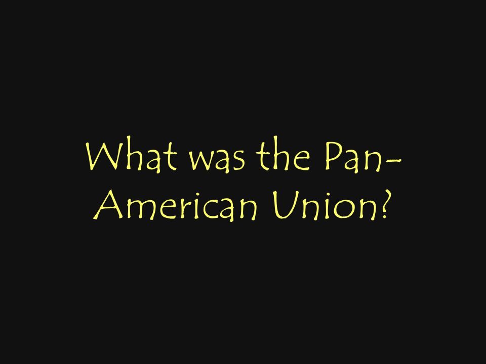 What was the Pan- American Union?