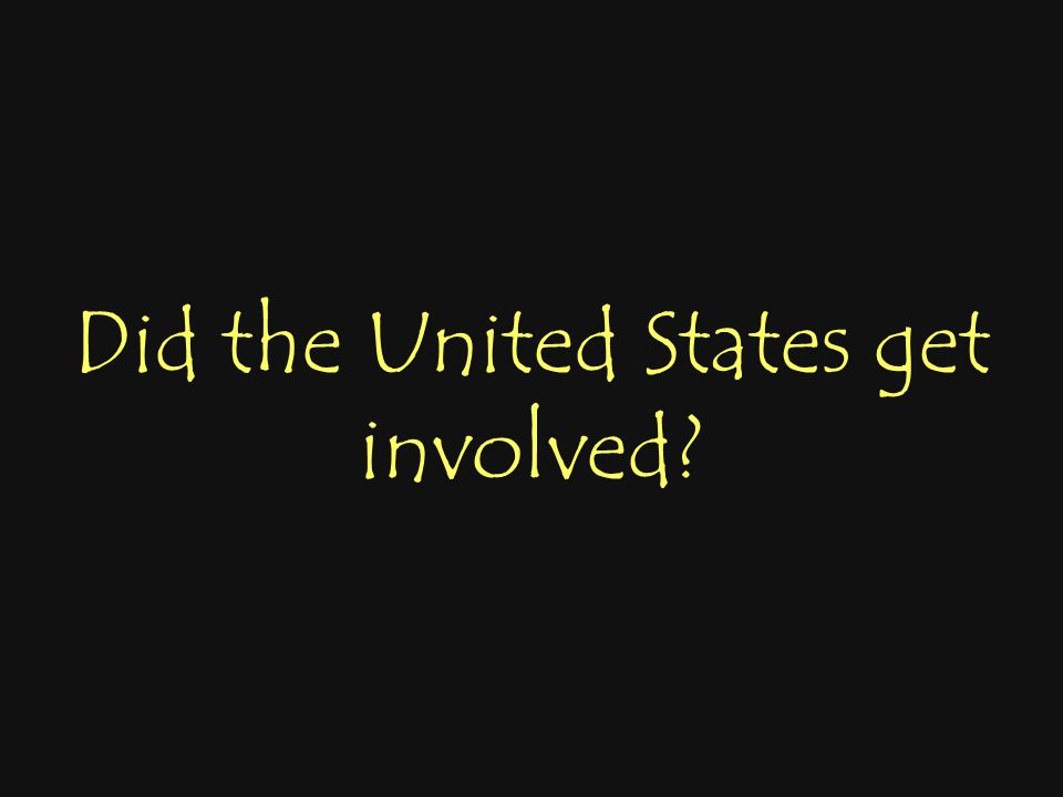 Did the United States get involved?