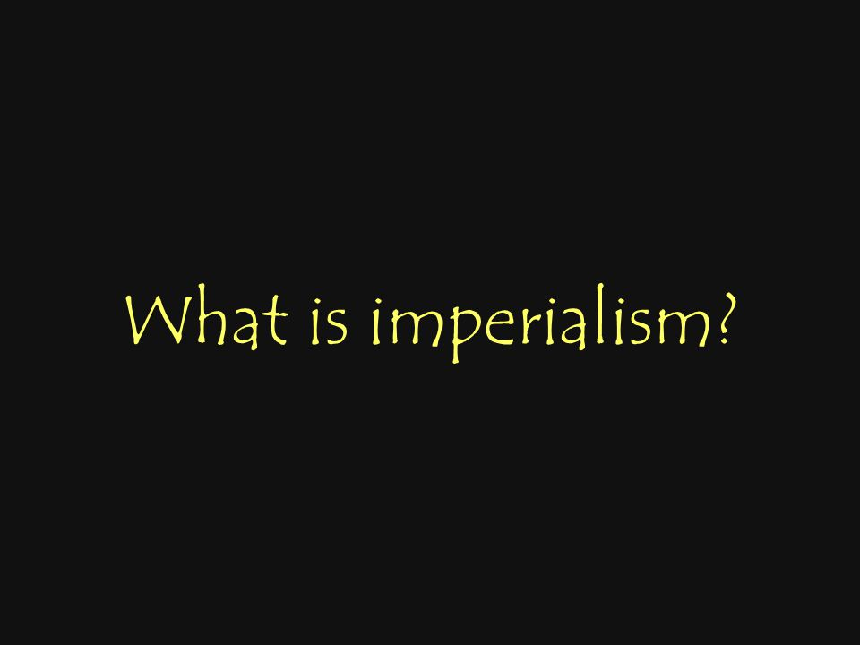 What is imperialism