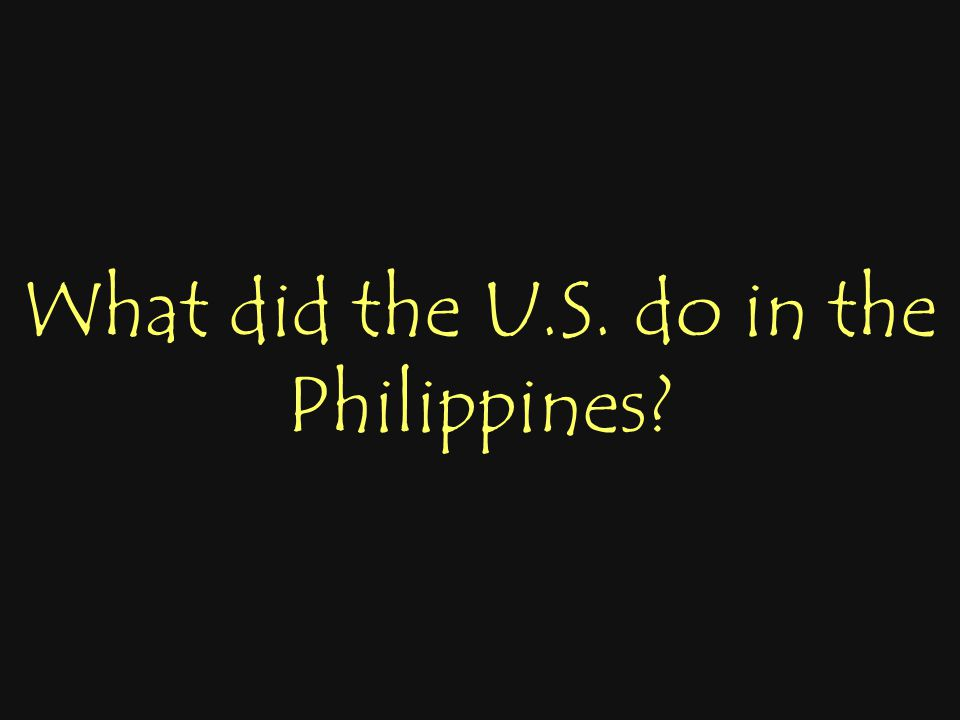 What did the U.S. do in the Philippines