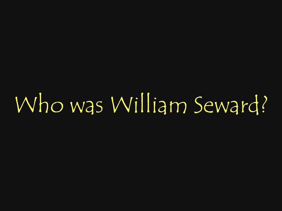Who was William Seward?