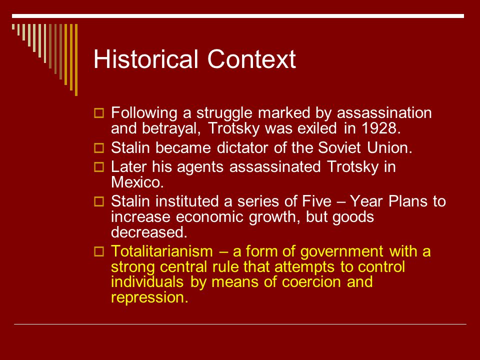 Historical Context  Following a struggle marked by assassination and betrayal, Trotsky was exiled in 1928.