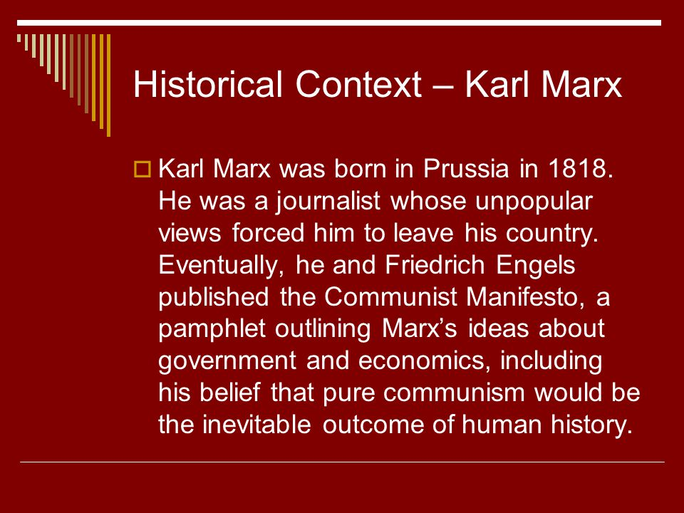 Historical Context  In Russia, by the early 1900s, the writings of Karl Marx, increasing economic hardship, and the injustices of the czars inspired widespread revolt and led to the Russian Revolution.