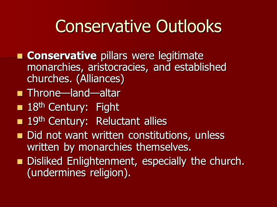 Conservative Outlooks Conservative pillars were legitimate monarchies, aristocracies, and established churches. (Alliances) Conservative pillars were