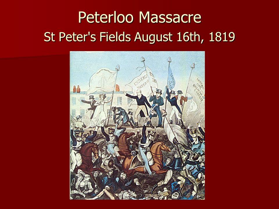 Peterloo Massacre St Peter s Fields August 16th, 1819