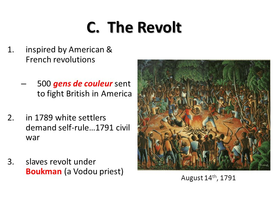 C. The Revolt 1.inspired by American & French revolutions – 500 gens de couleur sent to fight British in America 2.in 1789 white settlers demand self-