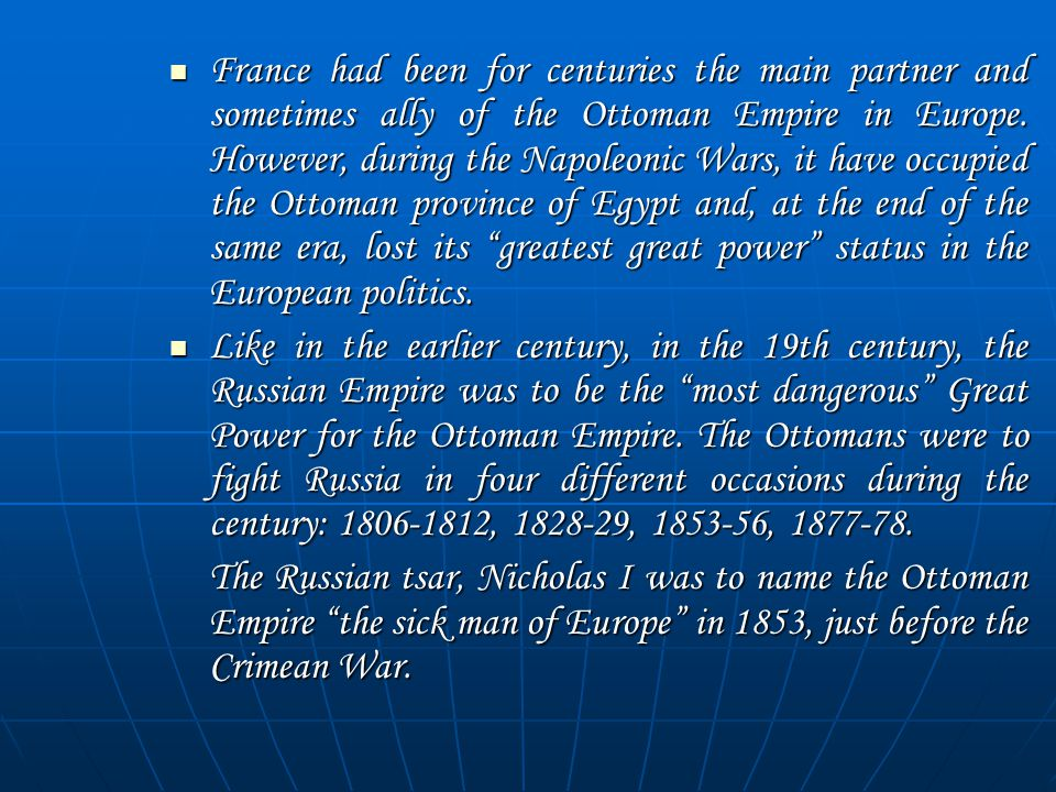 France had been for centuries the main partner and sometimes ally of the Ottoman Empire in Europe.