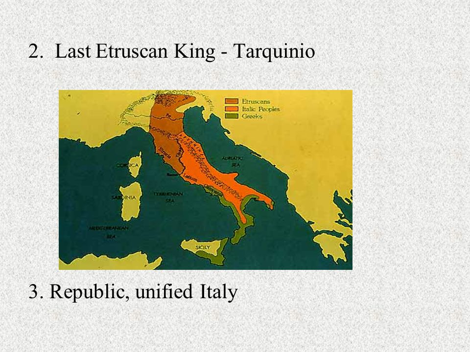2. Last Etruscan King - Tarquinio 3. Republic, unified Italy