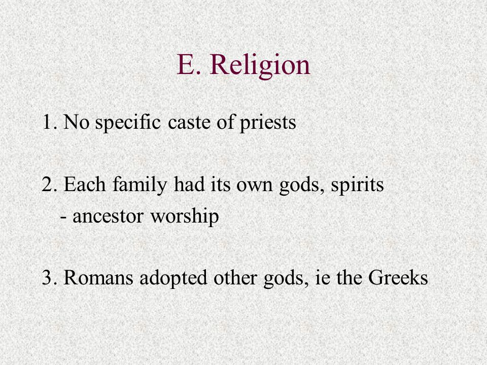 E. Religion 1. No specific caste of priests 2.