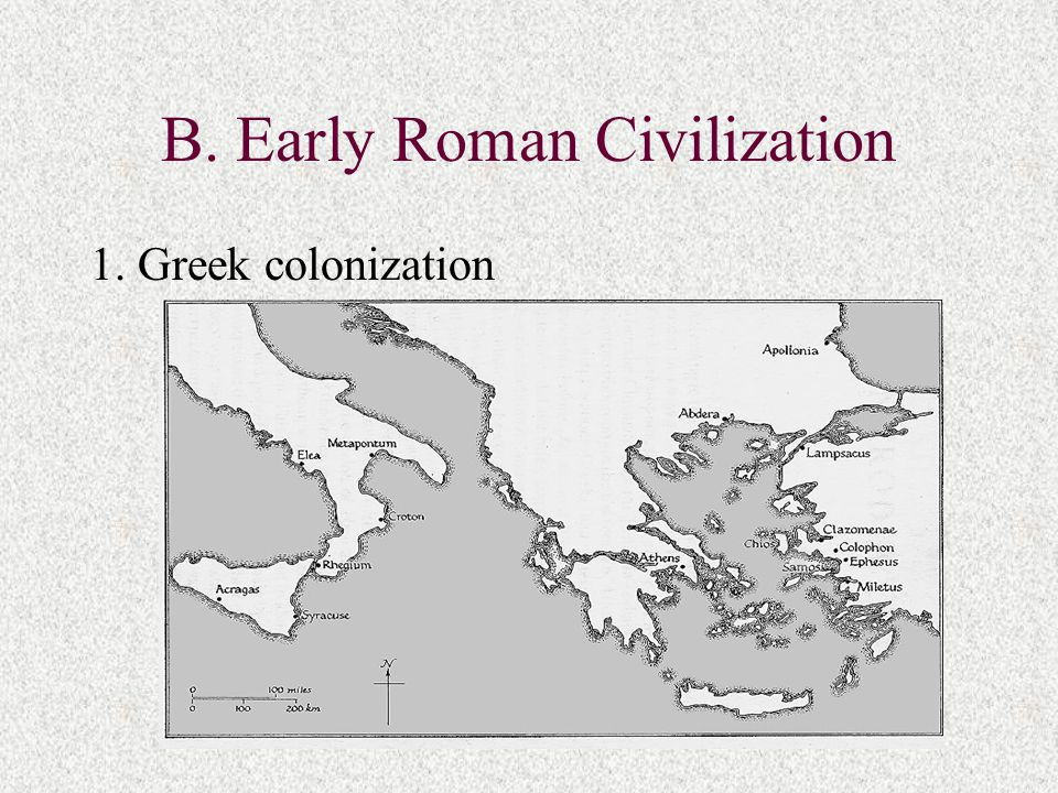 B. Early Roman Civilization 1. Greek colonization