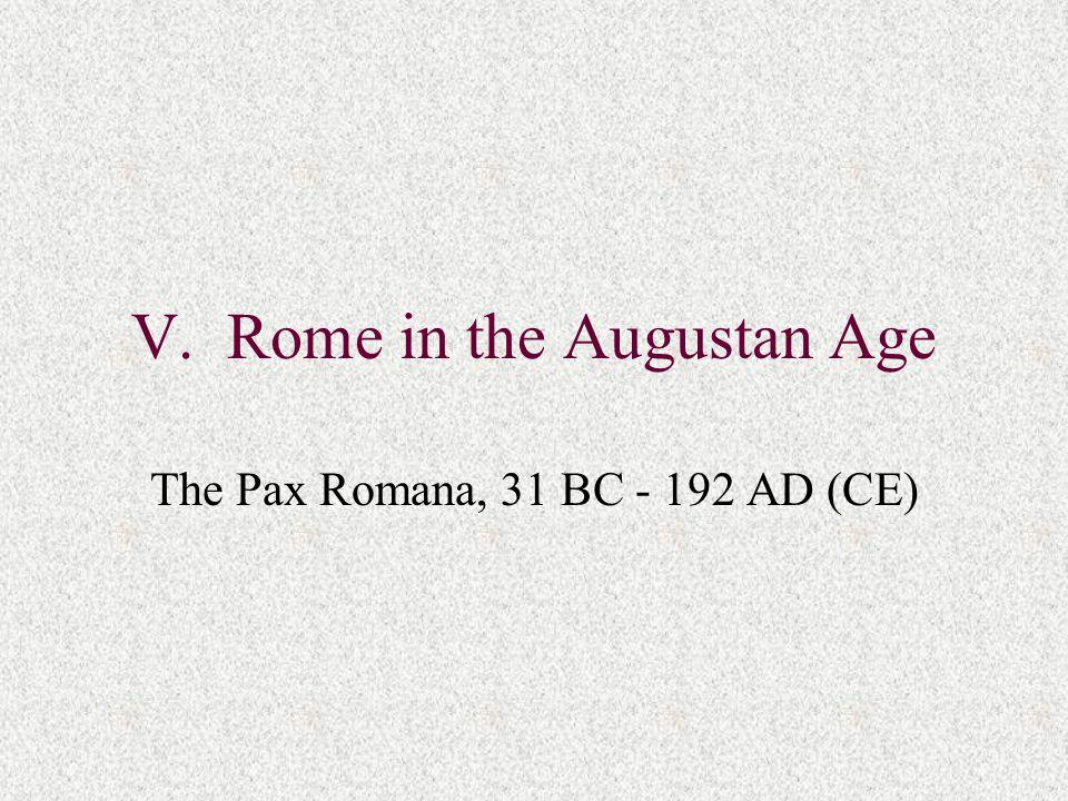 V. Rome in the Augustan Age The Pax Romana, 31 BC - 192 AD (CE)