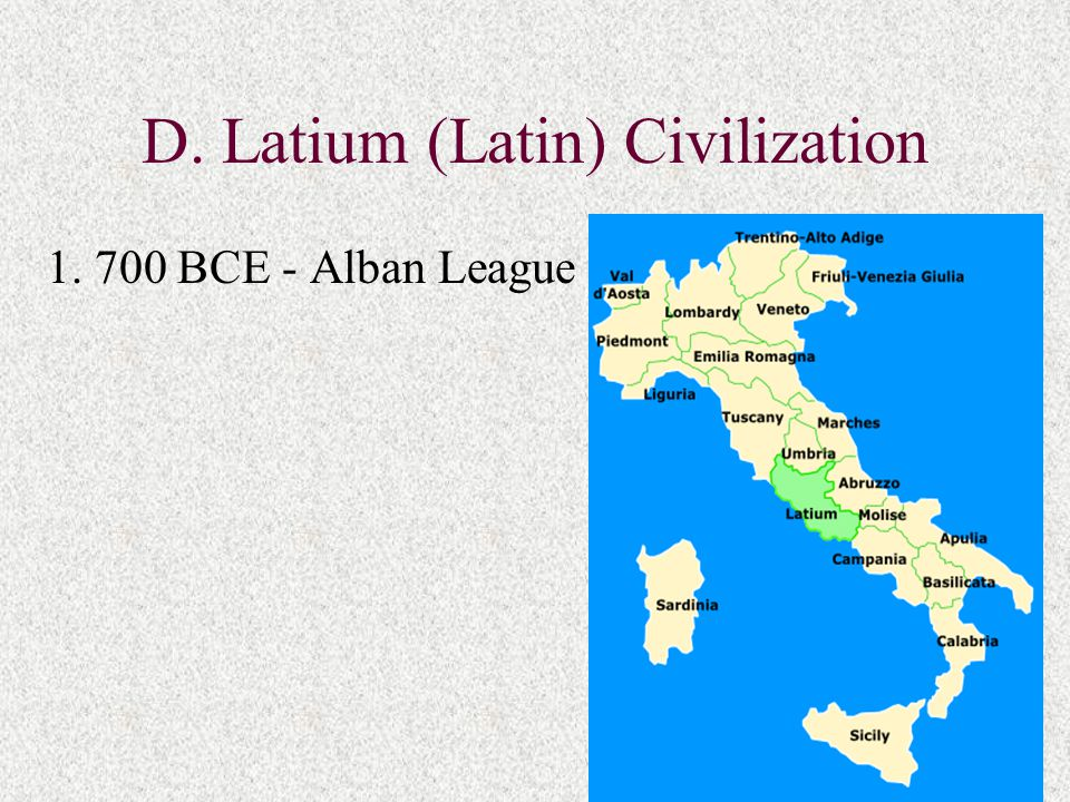D. Latium (Latin) Civilization 1. 700 BCE - Alban League