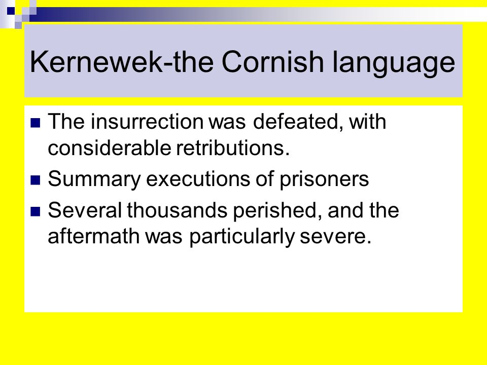 Kernewek-the Cornish language The insurrection was defeated, with considerable retributions.