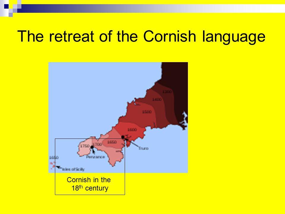The retreat of the Cornish language Cornish in the 18 th century