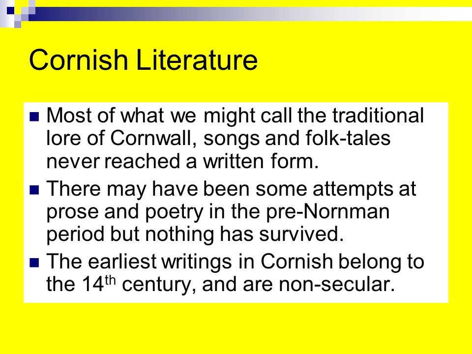 Cornish Literature Most of what we might call the traditional lore of Cornwall, songs and folk-tales never reached a written form.