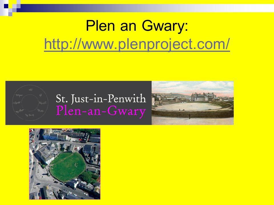 Plen an Gwary: http://www.plenproject.com/ http://www.plenproject.com/