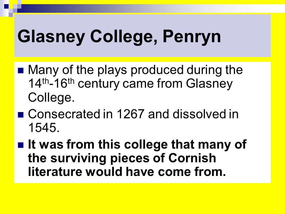 Glasney College, Penryn Many of the plays produced during the 14 th -16 th century came from Glasney College.