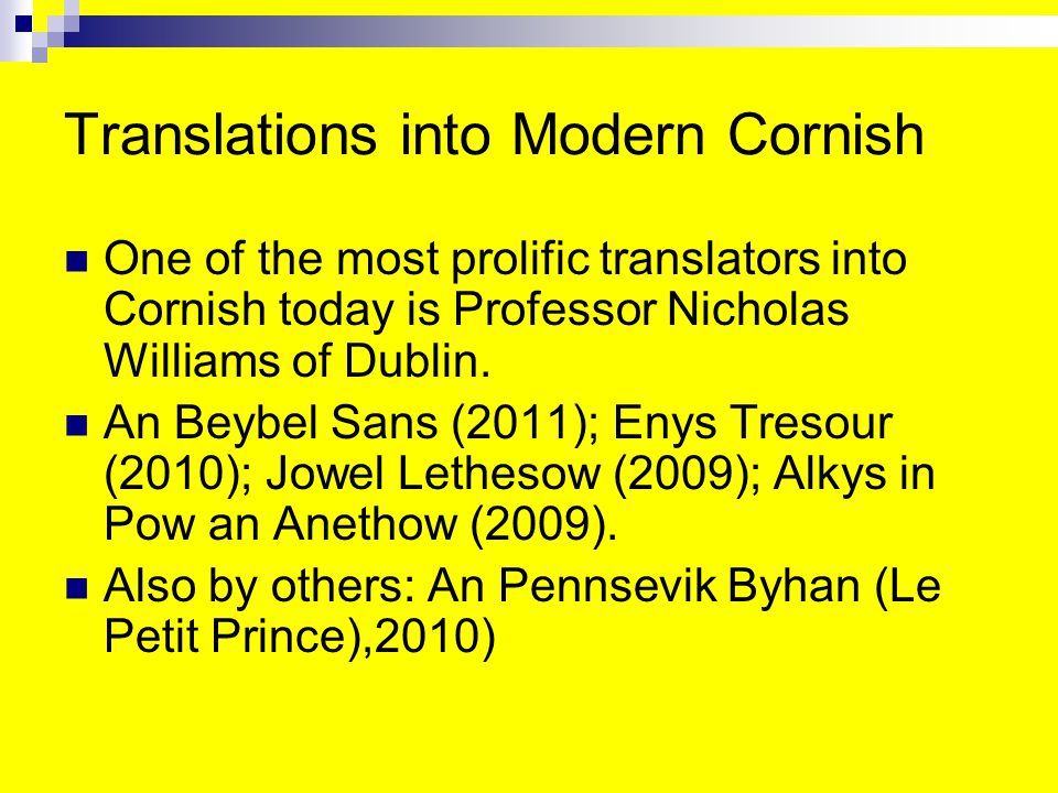 Translations into Modern Cornish One of the most prolific translators into Cornish today is Professor Nicholas Williams of Dublin.