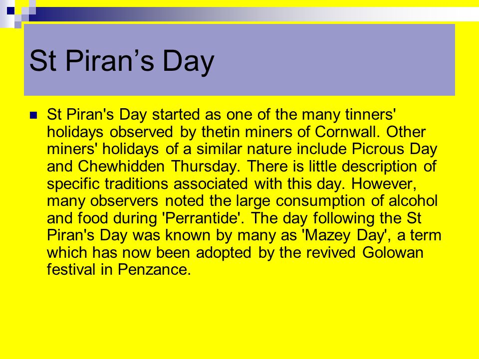 St Piran's Day St Piran s Day started as one of the many tinners holidays observed by thetin miners of Cornwall.
