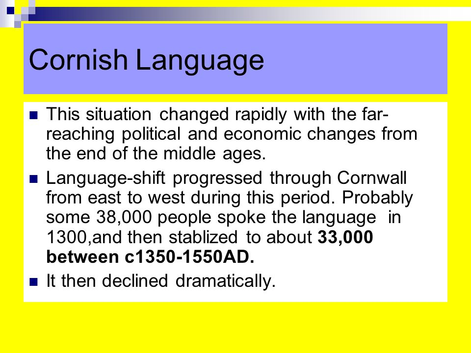 Cornish Language This situation changed rapidly with the far- reaching political and economic changes from the end of the middle ages.
