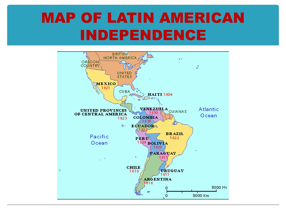 MAP OF LATIN AMERICAN INDEPENDENCE