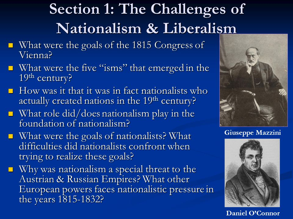 Section 1: The Challenges of Nationalism & Liberalism What were the goals of the 1815 Congress of Vienna.