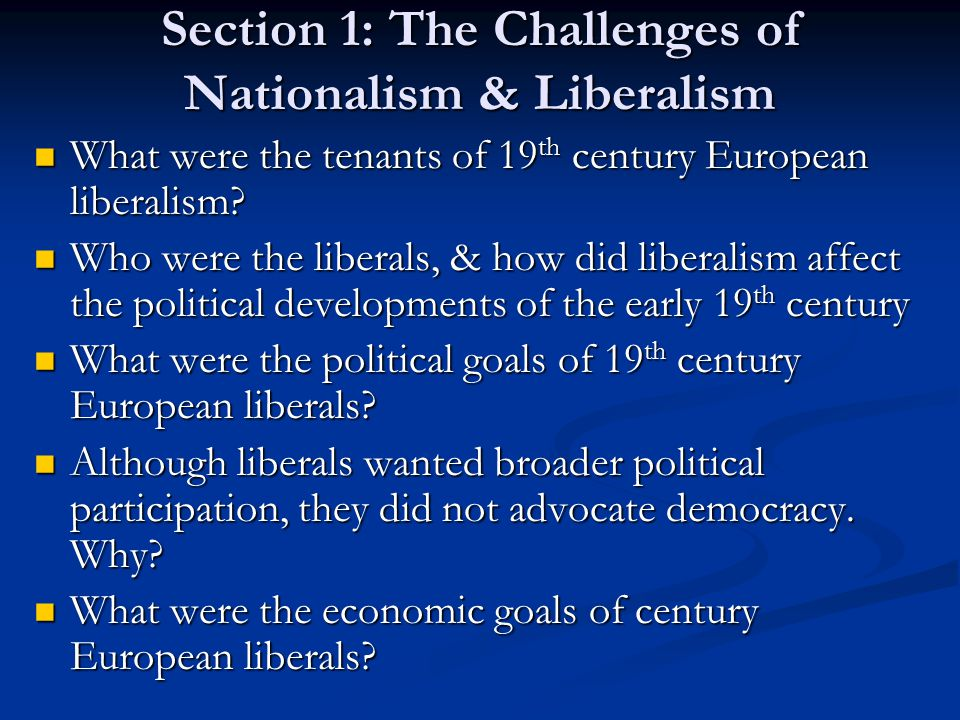 Section 1: The Challenges of Nationalism & Liberalism What were the tenants of 19 th century European liberalism.