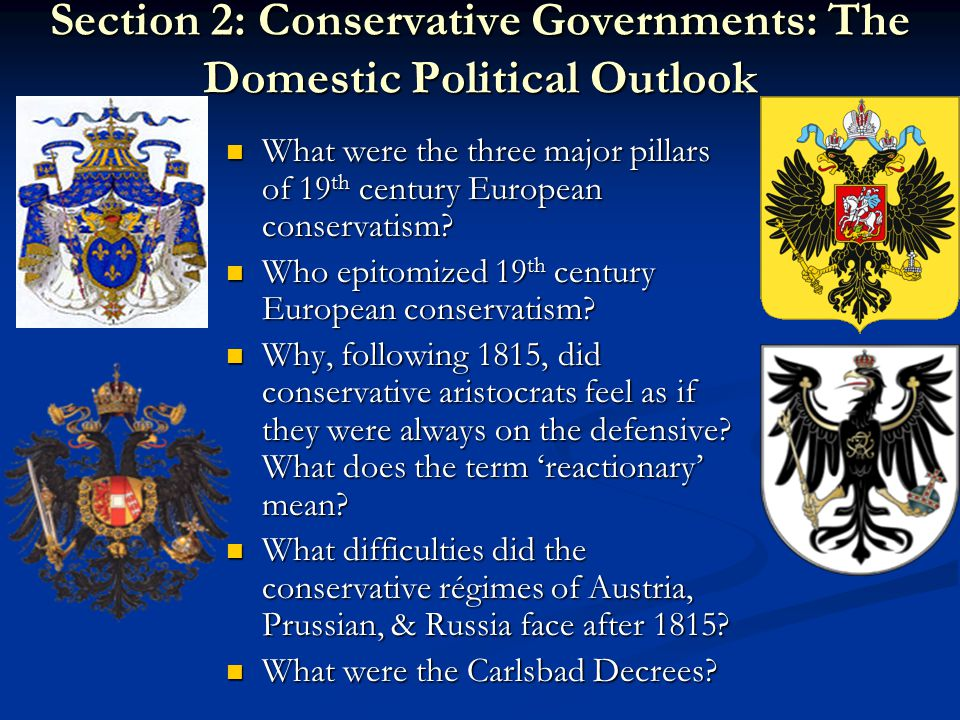 Section 2: Conservative Governments: The Domestic Political Outlook What were the three major pillars of 19 th century European conservatism.