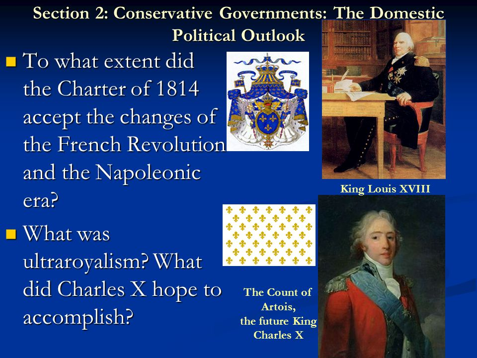 Section 2: Conservative Governments: The Domestic Political Outlook To what extent did the Charter of 1814 accept the changes of the French Revolution and the Napoleonic era.