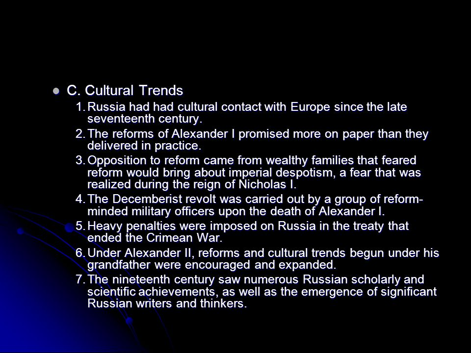 C. Cultural Trends C. Cultural Trends 1.Russia had had cultural contact with Europe since the late seventeenth century. 2.The reforms of Alexander I p
